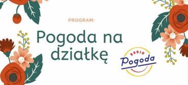 Kolejna edycja Pogody na działkę w Radiu Pogoda!