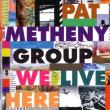 Pat Metheny Group — We Live Here