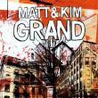 Matt & Kim — GRAND
