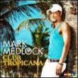 Mark Medlock — CLUB TROPICANA
