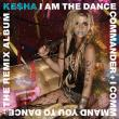 Ke$ha — I Am The Dance Commander + I Command You To Dance The Remix Album