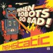 Hexstatic — When Robots Go Bad