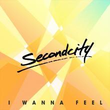 Secondcity — SP: I WANNA FEEL